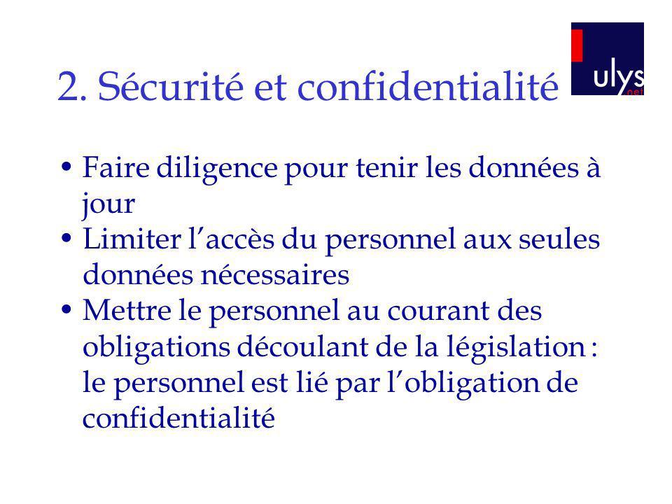 2. Sécurité et confidentialité Faire diligence pour tenir les données à jour Limiter laccès du personnel aux seules données nécessaires Mettre le pers