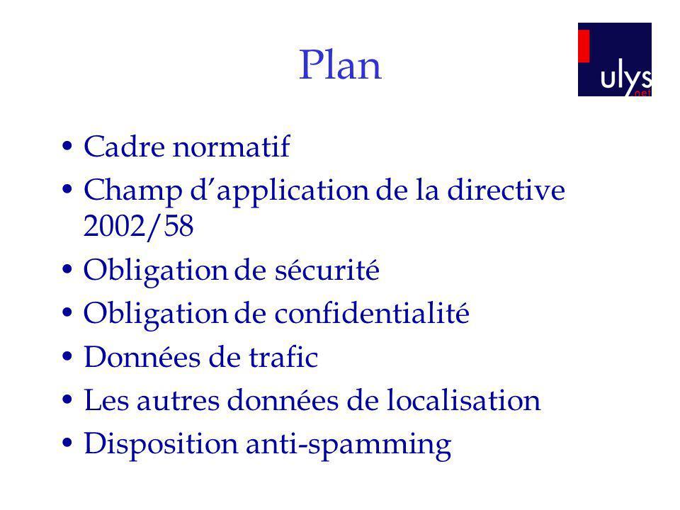 Plan Cadre normatif Champ dapplication de la directive 2002/58 Obligation de sécurité Obligation de confidentialité Données de trafic Les autres donné