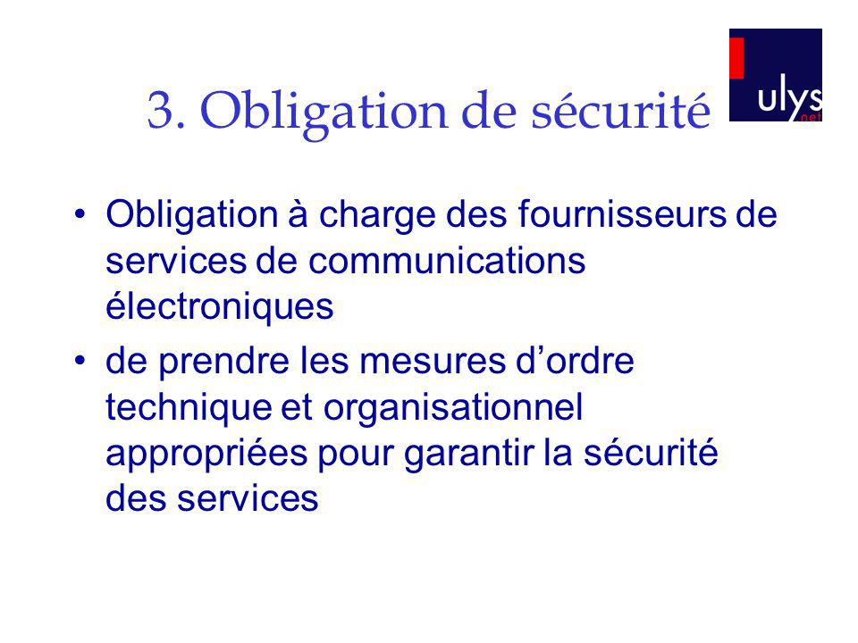 3. Obligation de sécurité Obligation à charge des fournisseurs de services de communications électroniques de prendre les mesures dordre technique et