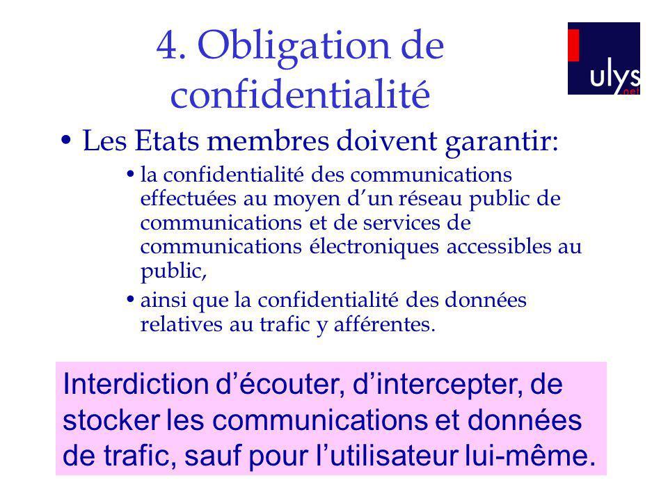 4. Obligation de confidentialité Les Etats membres doivent garantir: la confidentialité des communications effectuées au moyen dun réseau public de co