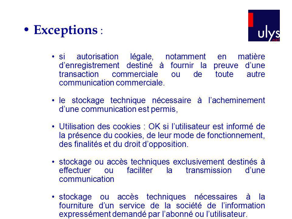 Exceptions : si autorisation légale, notamment en matière denregistrement destiné à fournir la preuve dune transaction commerciale ou de toute autre c