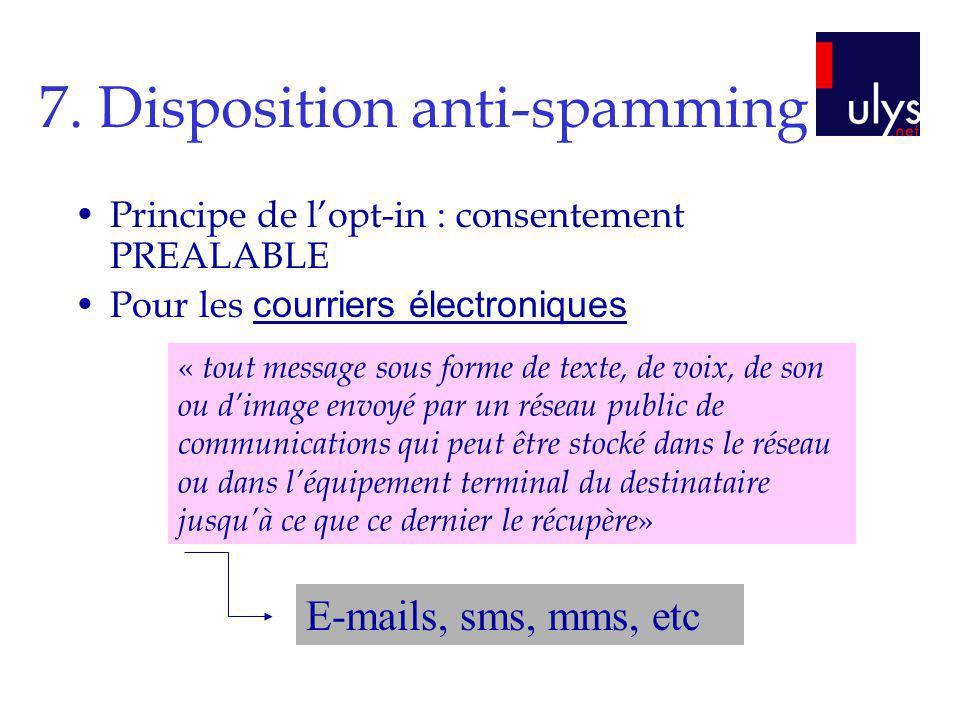 7. Disposition anti-spamming Principe de lopt-in : consentement PREALABLE Pour les courriers électroniques « tout message sous forme de texte, de voix