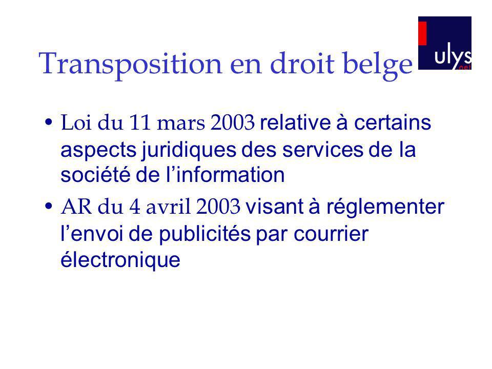 Transposition en droit belge Loi du 11 mars 2003 relative à certains aspects juridiques des services de la société de linformation AR du 4 avril 2003