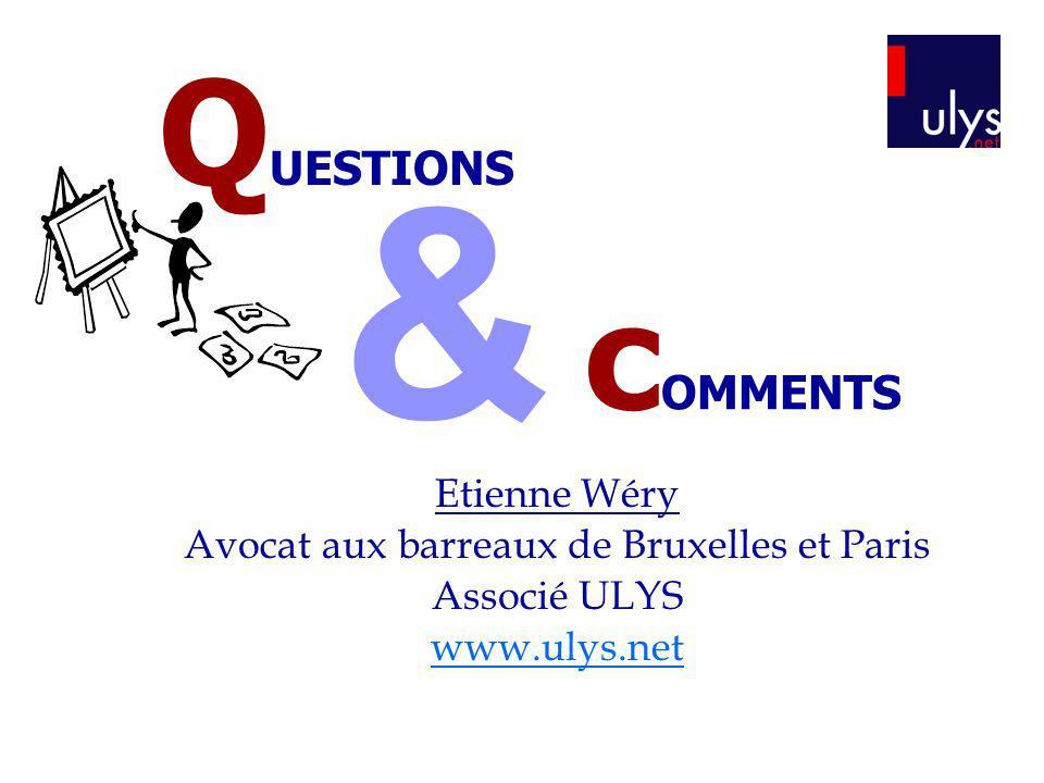 Etienne Wéry Avocat aux barreaux de Bruxelles et Paris Associé ULYS www.ulys.net & c OMMENTS Q UESTIONS