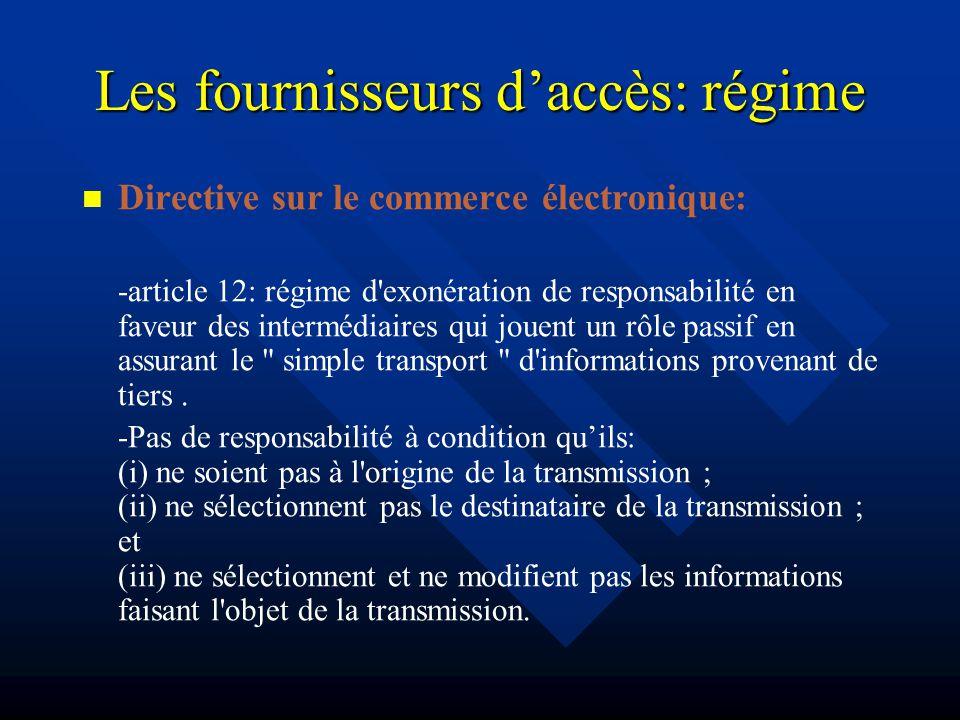 Les fournisseurs daccès: régime Directive sur le commerce électronique: -article 12: régime d exonération de responsabilité en faveur des intermédiaires qui jouent un rôle passif en assurant le simple transport d informations provenant de tiers.