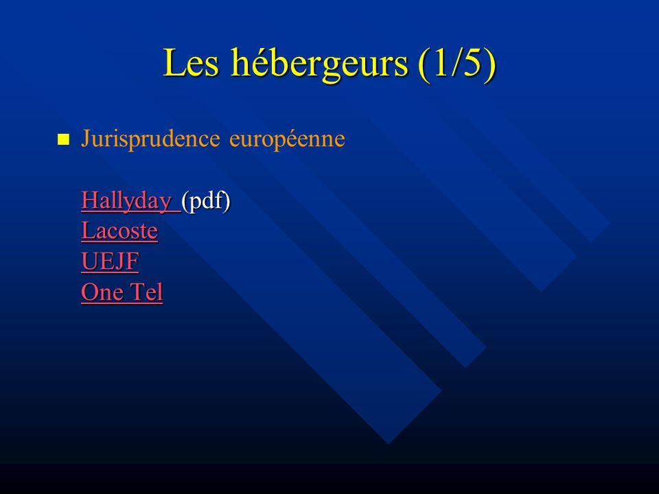 Les hébergeurs (1/5) Hallyday (pdf) Lacoste UEJF One Tel Jurisprudence européenne Hallyday (pdf) Lacoste UEJF One Tel Hallyday Lacoste UEJF One Tel Hallyday Lacoste UEJF One Tel
