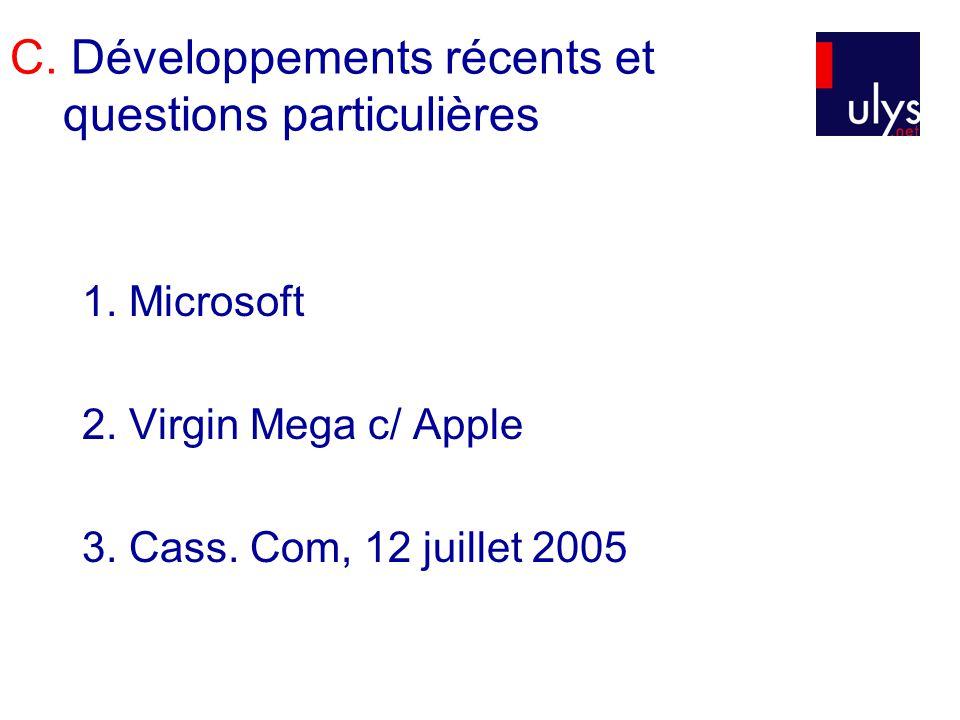 C. Développements récents et questions particulières 1. Microsoft 2. Virgin Mega c/ Apple 3. Cass. Com, 12 juillet 2005