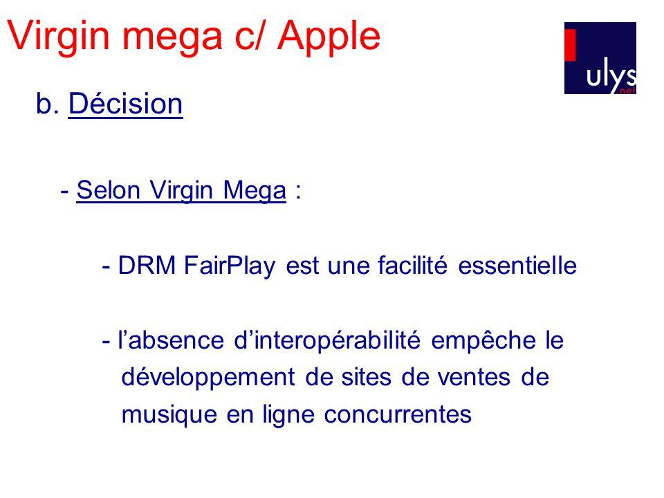 Virgin mega c/ Apple b. Décision - Selon Virgin Mega : - DRM FairPlay est une facilité essentielle - labsence dinteropérabilité empêche le développeme