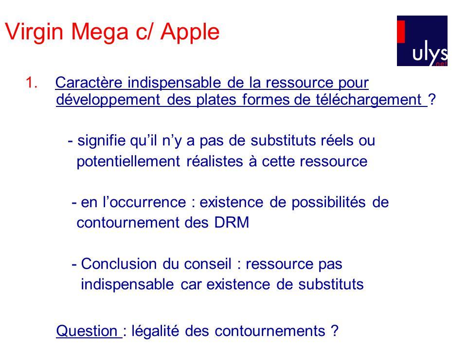Virgin Mega c/ Apple 1. Caractère indispensable de la ressource pour développement des plates formes de téléchargement ? - signifie quil ny a pas de s