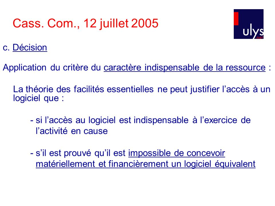 Cass. Com., 12 juillet 2005 c. Décision Application du critère du caractère indispensable de la ressource : La théorie des facilités essentielles ne p