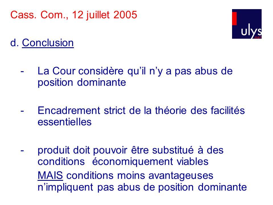 Cass. Com., 12 juillet 2005 d. Conclusion - La Cour considère quil ny a pas abus de position dominante - Encadrement strict de la théorie des facilité