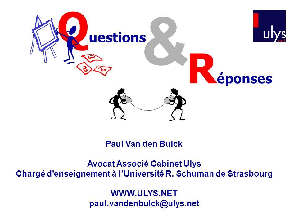 Paul Van den Bulck Avocat Associé Cabinet Ulys Chargé d'enseignement à lUniversité R. Schuman de Strasbourg WWW.ULYS.NET paul.vandenbulck@ulys.net Q u