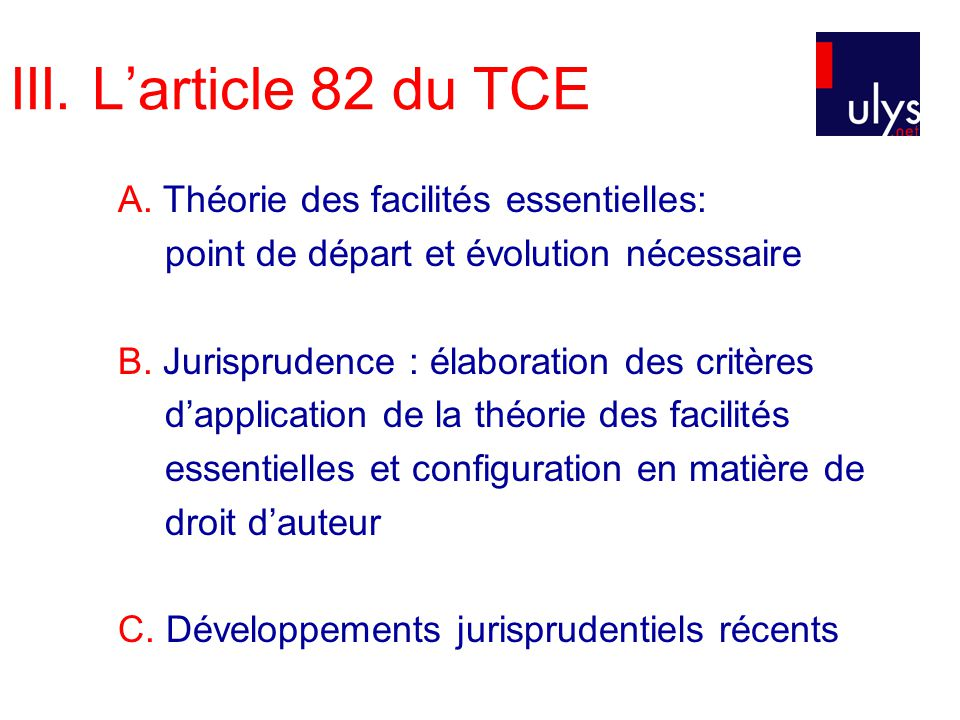 III. Larticle 82 du TCE A. Théorie des facilités essentielles: point de départ et évolution nécessaire B. Jurisprudence : élaboration des critères dap