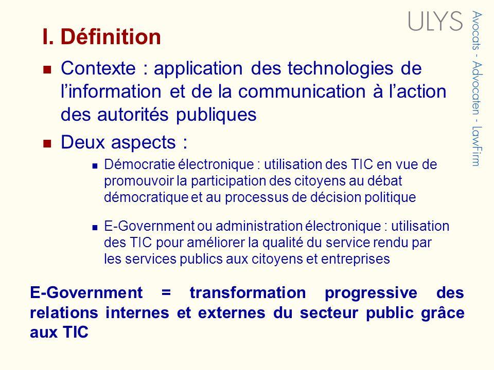 I. Définition Contexte : application des technologies de linformation et de la communication à laction des autorités publiques Deux aspects : Démocrat