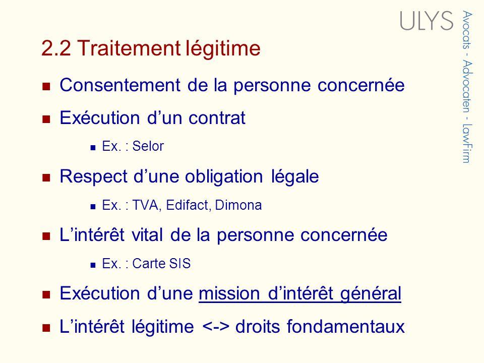2.2 Traitement légitime Consentement de la personne concernée Exécution dun contrat Ex.