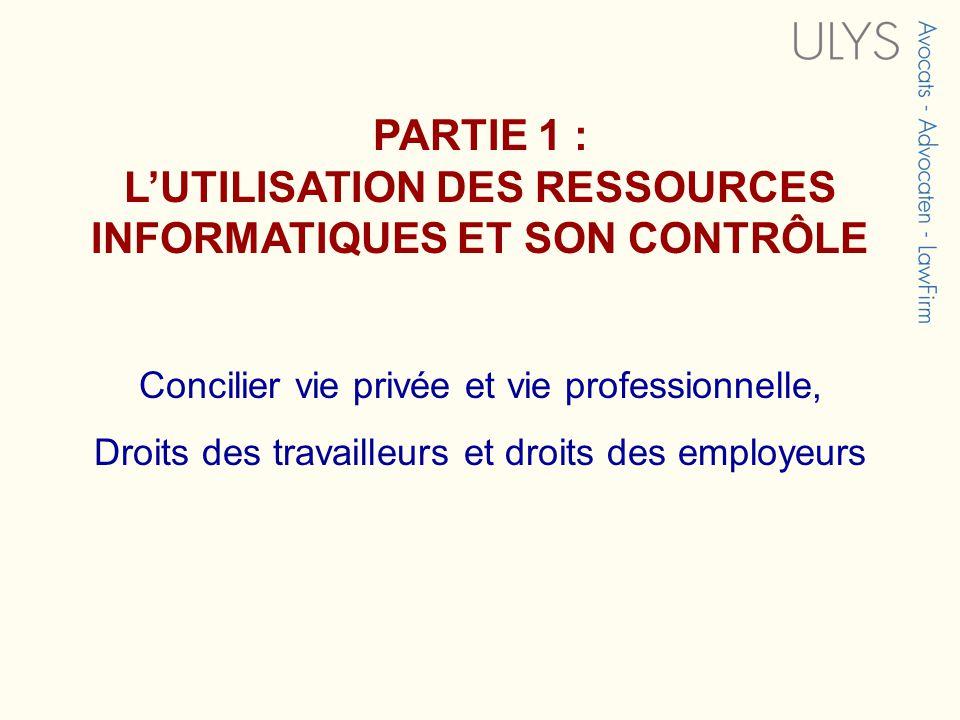 PARTIE 1 : LUTILISATION DES RESSOURCES INFORMATIQUES ET SON CONTRÔLE Concilier vie privée et vie professionnelle, Droits des travailleurs et droits des employeurs
