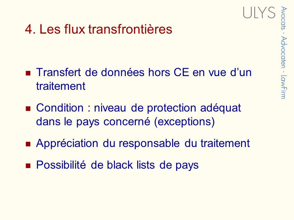 4. Les flux transfrontières Transfert de données hors CE en vue dun traitement Condition : niveau de protection adéquat dans le pays concerné (excepti