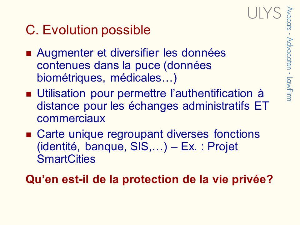 C. Evolution possible Augmenter et diversifier les données contenues dans la puce (données biométriques, médicales…) Utilisation pour permettre lauthe