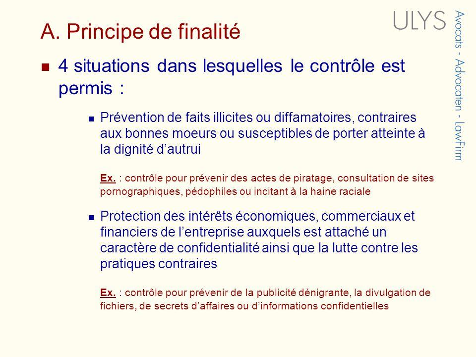 A. Principe de finalité 4 situations dans lesquelles le contrôle est permis : Prévention de faits illicites ou diffamatoires, contraires aux bonnes mo