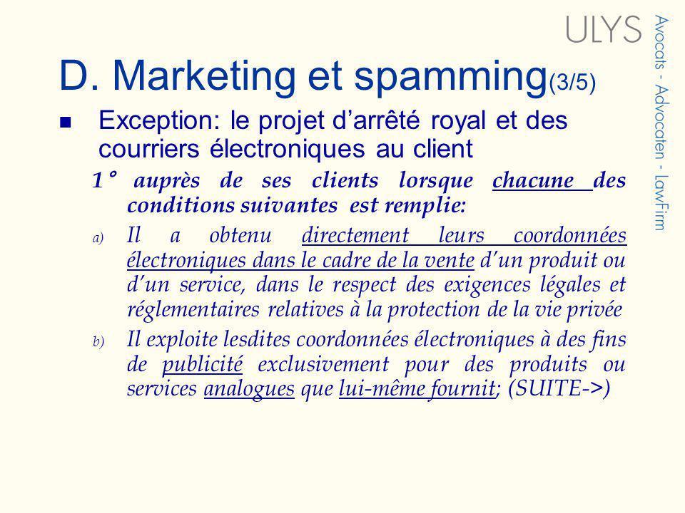 D. Marketing et spamming (3/5) Exception: le projet darrêté royal et des courriers électroniques au client 1° auprès de ses clients lorsque chacune de