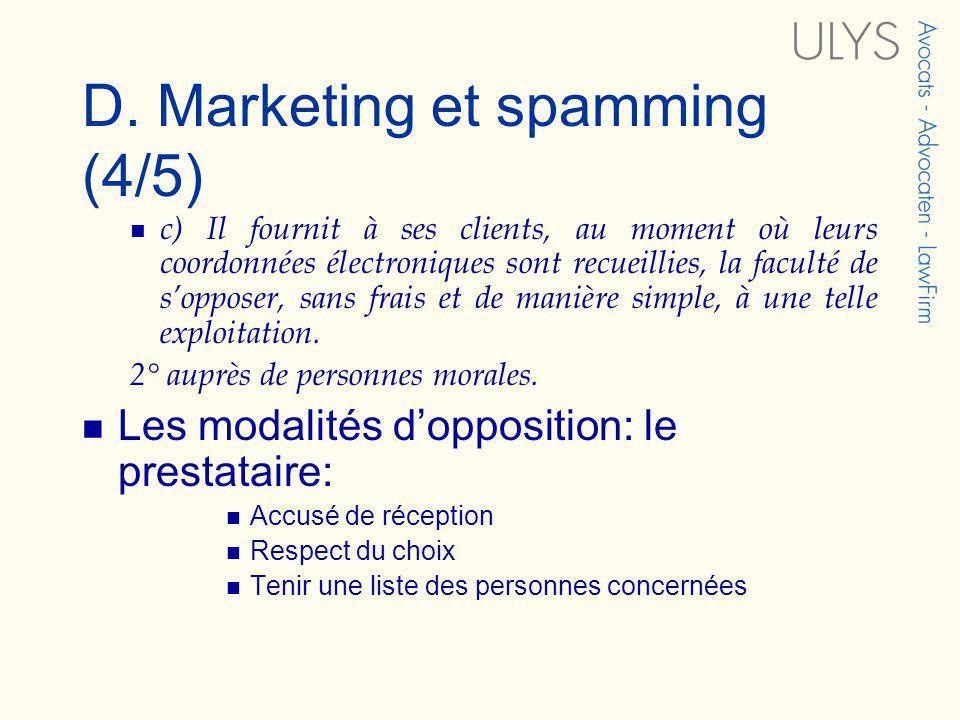 D. Marketing et spamming (4/5) c) Il fournit à ses clients, au moment où leurs coordonnées électroniques sont recueillies, la faculté de sopposer, san