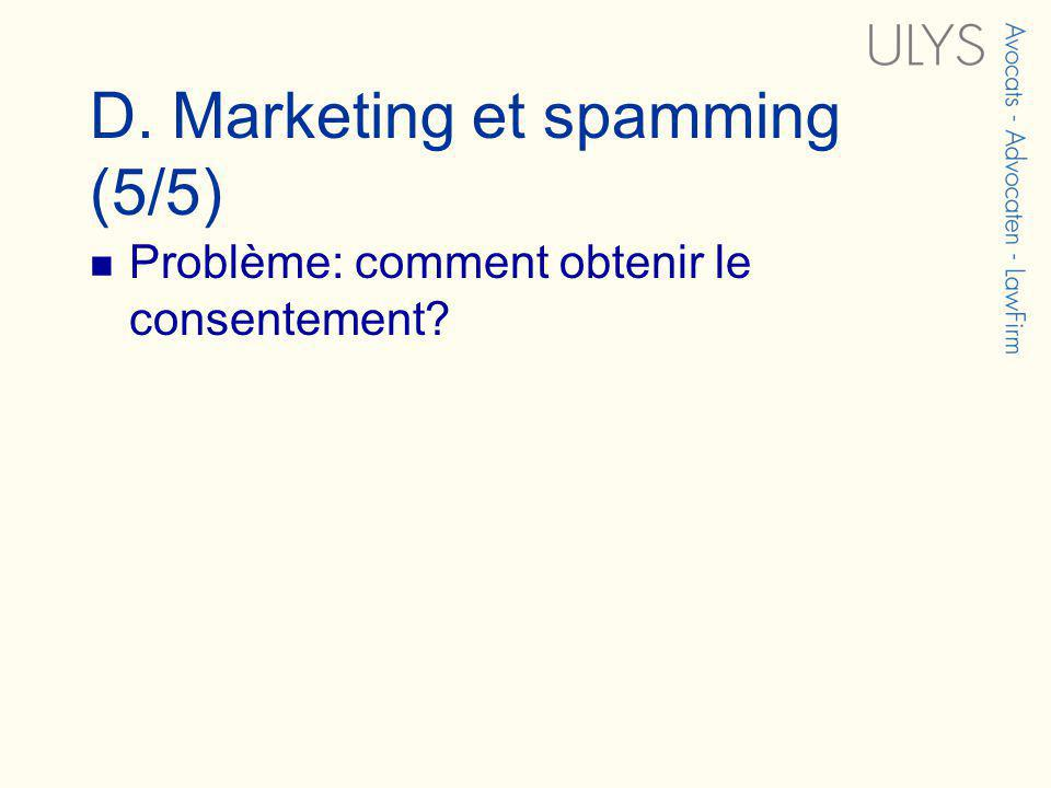 D. Marketing et spamming (5/5) Problème: comment obtenir le consentement