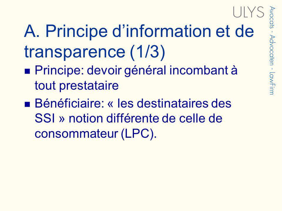 A. Principe dinformation et de transparence (1/3) Principe: devoir général incombant à tout prestataire Bénéficiaire: « les destinataires des SSI » no