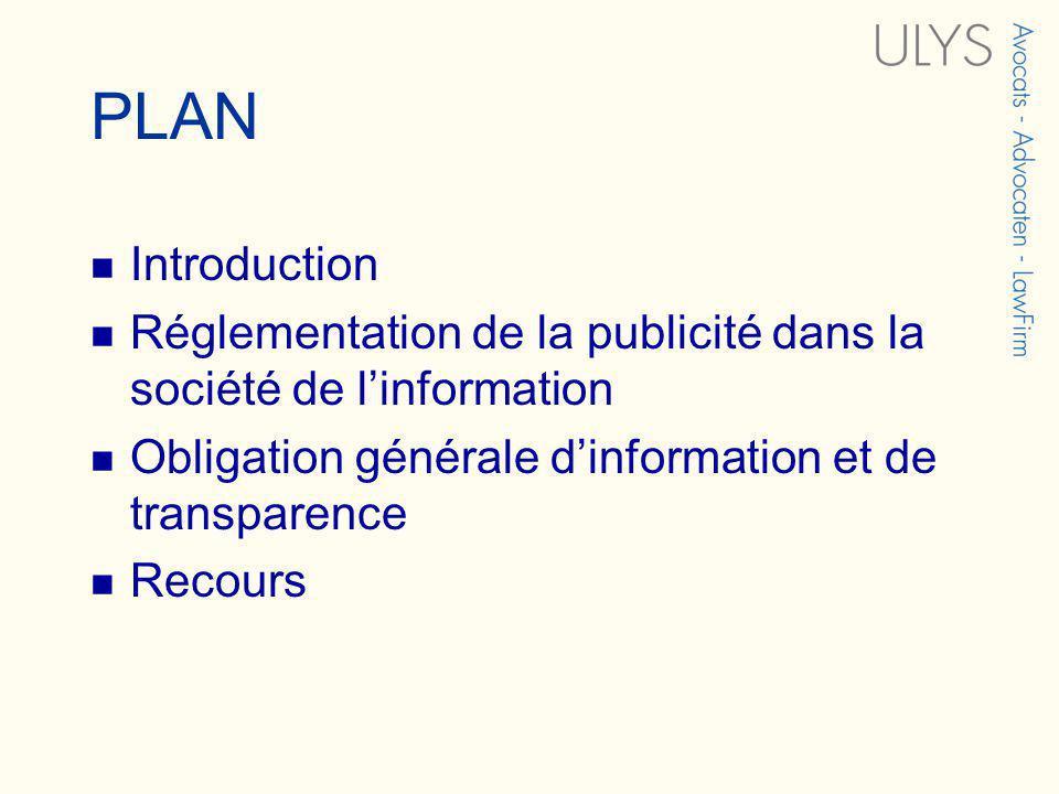 PLAN Introduction Réglementation de la publicité dans la société de linformation Obligation générale dinformation et de transparence Recours