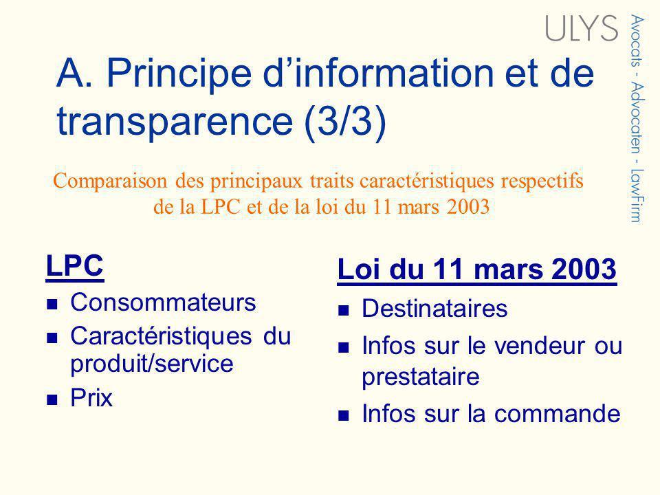 A. Principe dinformation et de transparence (3/3) LPC Consommateurs Caractéristiques du produit/service Prix Loi du 11 mars 2003 Destinataires Infos s
