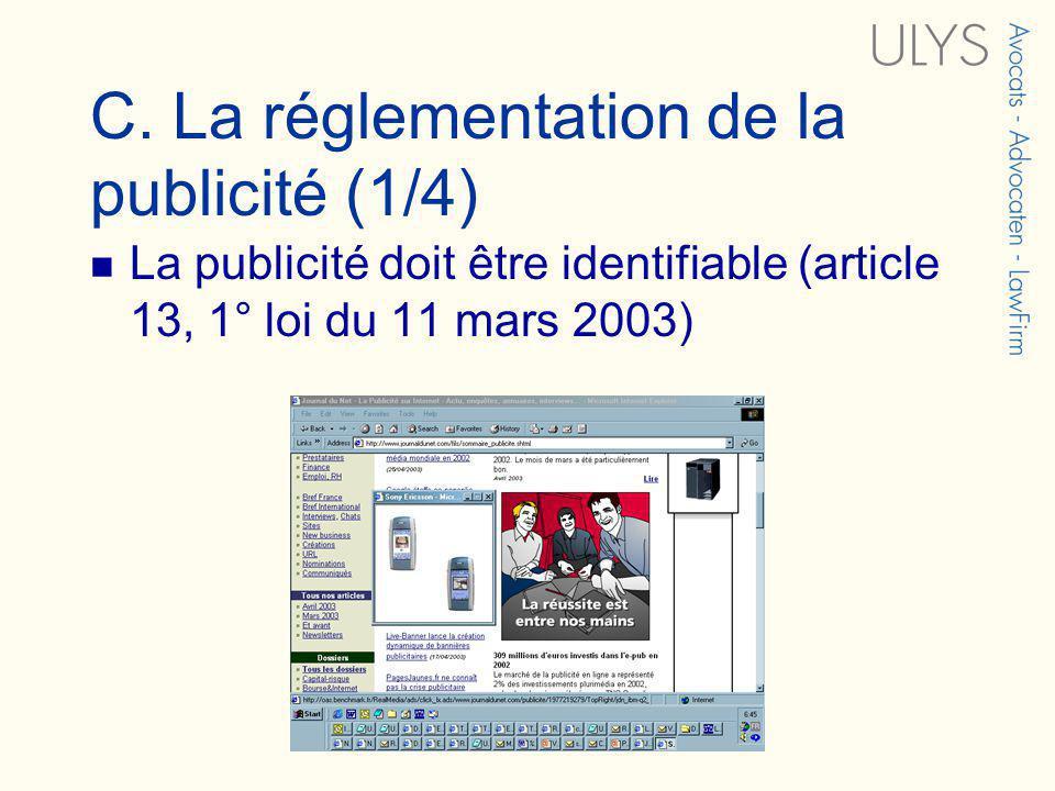 C. La réglementation de la publicité (1/4) La publicité doit être identifiable (article 13, 1° loi du 11 mars 2003)