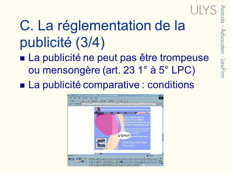 C. La réglementation de la publicité (3/4) La publicité ne peut pas être trompeuse ou mensongère (art. 23 1° à 5° LPC) La publicité comparative : cond