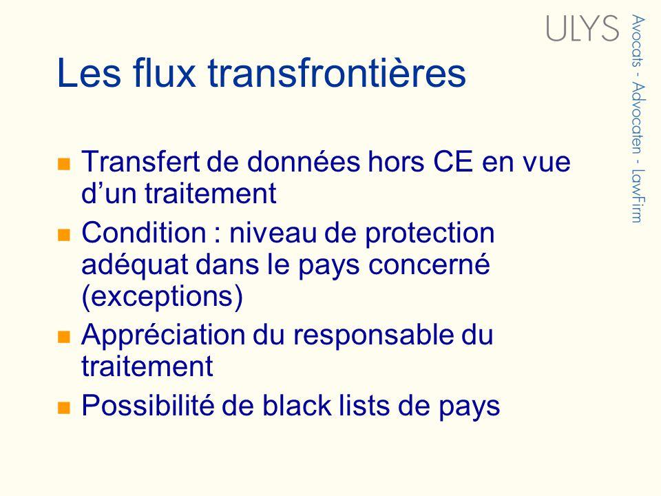 Les flux transfrontières Transfert de données hors CE en vue dun traitement Condition : niveau de protection adéquat dans le pays concerné (exceptions