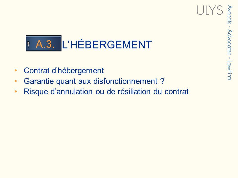 3 TITRE LHÉBERGEMENT A.3. Contrat dhébergement Garantie quant aux disfonctionnement ? Risque dannulation ou de résiliation du contrat