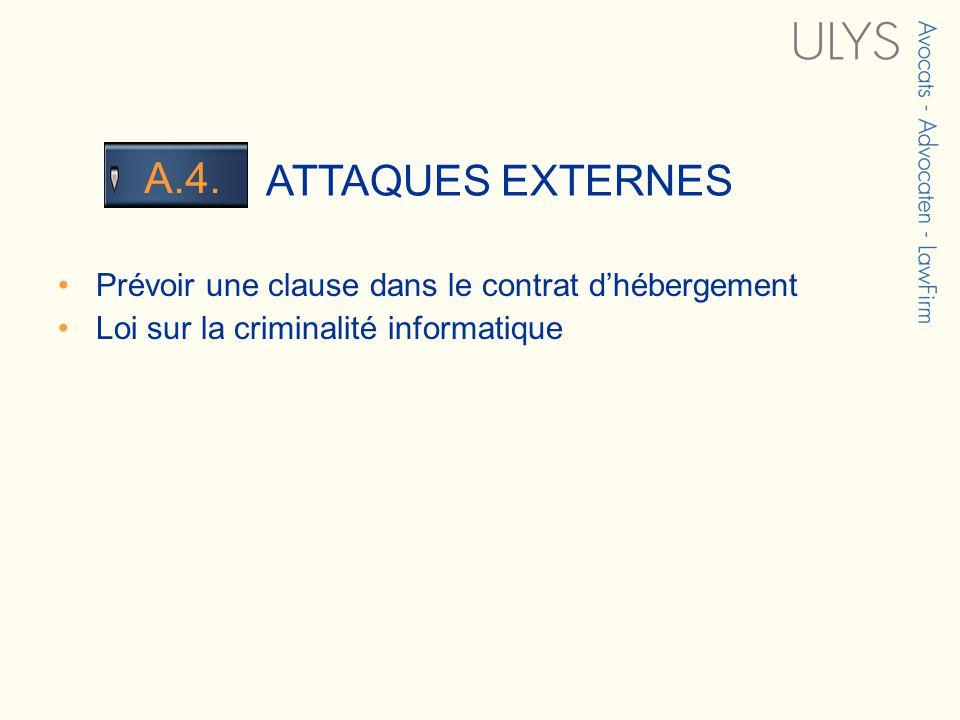 3 TITRE ATTAQUES EXTERNES A.4. Prévoir une clause dans le contrat dhébergement Loi sur la criminalité informatique