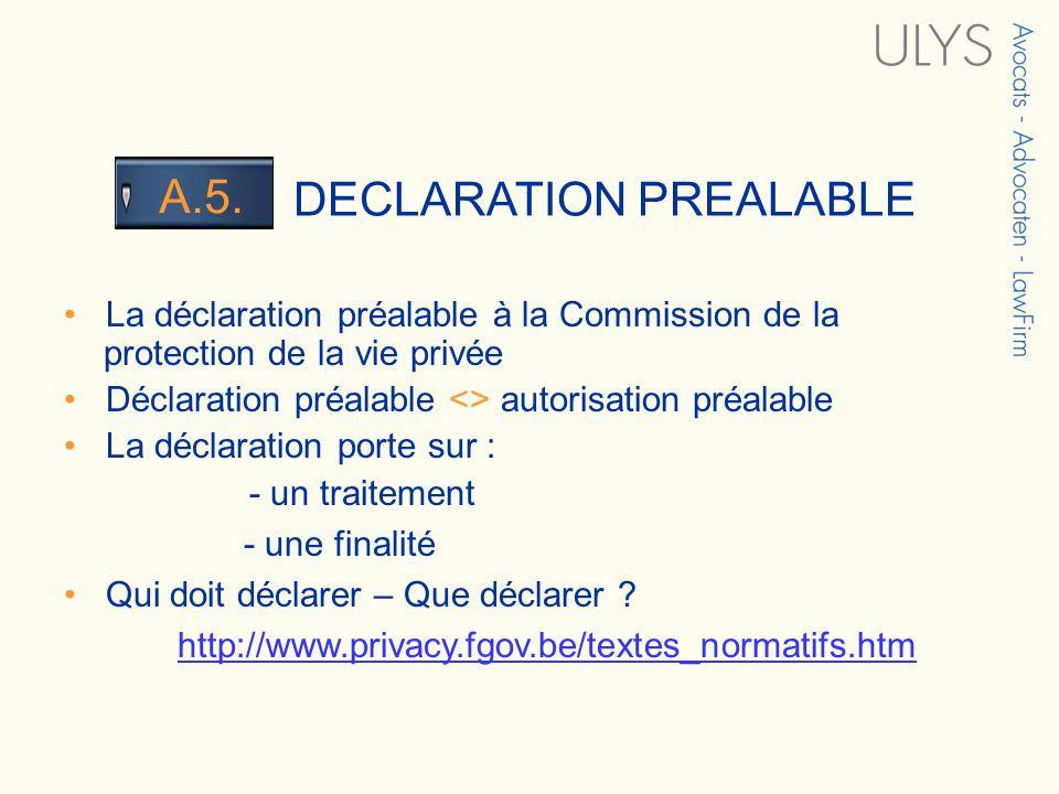 3 TITRE DECLARATION PREALABLE A.5. La déclaration préalable à la Commission de la protection de la vie privée Déclaration préalable <> autorisation pr
