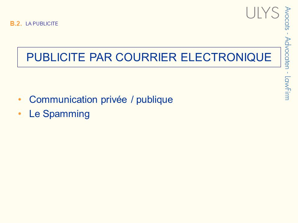 3 TITRE PUBLICITE PAR COURRIER ELECTRONIQUE B.2. LA PUBLICITE Communication privée / publique Le Spamming