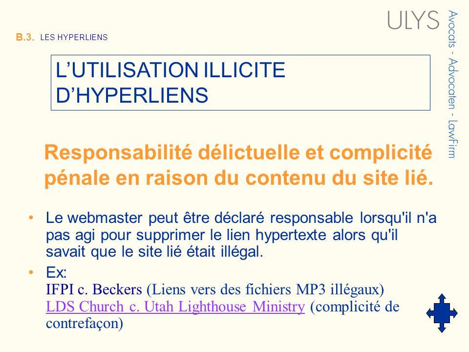 3 TITRE B.3. LES HYPERLIENS Le webmaster peut être déclaré responsable lorsqu'il n'a pas agi pour supprimer le lien hypertexte alors qu'il savait que