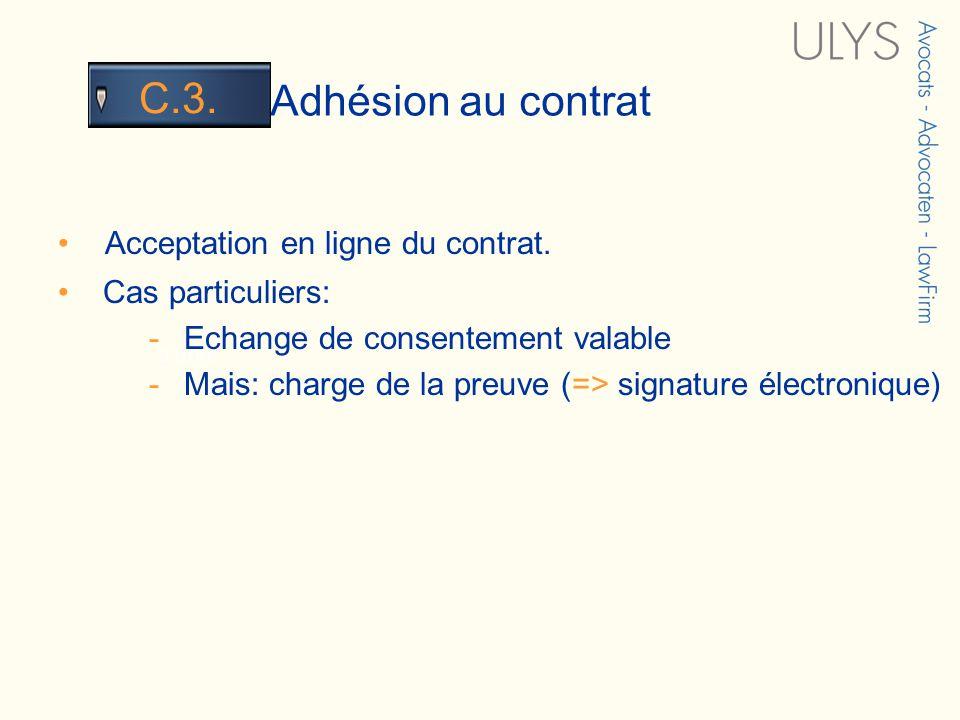 3 TITRE Adhésion au contrat C.3. Acceptation en ligne du contrat. Cas particuliers: - Echange de consentement valable - Mais: charge de la preuve (=>