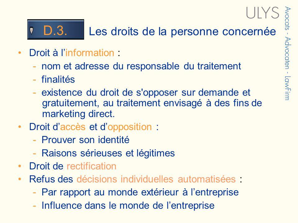 3 TITRE Les droits de la personne concernée D.3. Droit à linformation : - nom et adresse du responsable du traitement - finalités - existence du droit