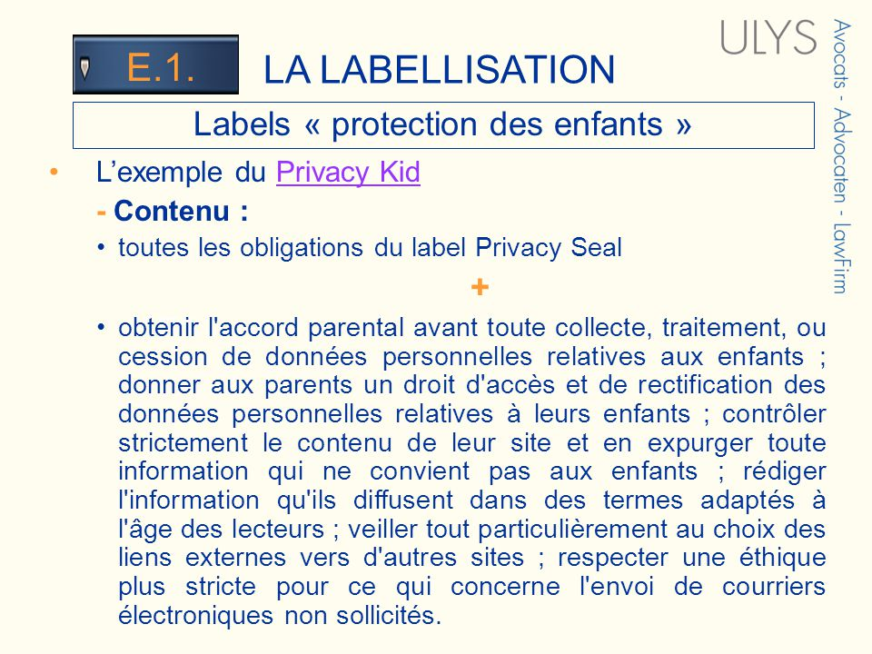 3 TITRE Labels « protection des enfants » Lexemple du Privacy KidPrivacy Kid - Contenu : toutes les obligations du label Privacy Seal + obtenir l'acco