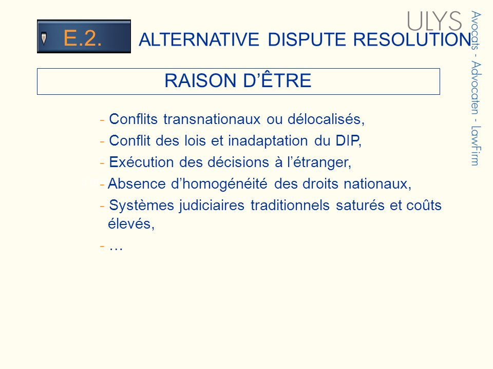 3 TITRE RAISON DÊTRE ALTERNATIVE DISPUTE RESOLUTION E.2. - Conflits transnationaux ou délocalisés, - Conflit des lois et inadaptation du DIP, - Exécut