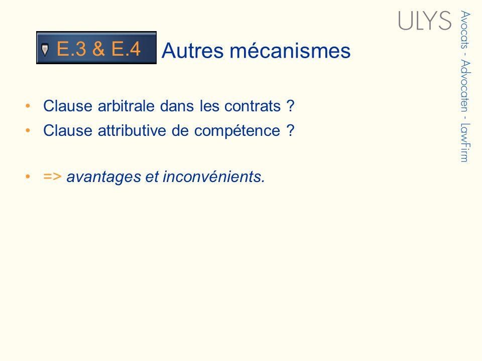 3 TITRE Autres mécanismes E.3 & E.4 Clause arbitrale dans les contrats ? Clause attributive de compétence ? => avantages et inconvénients.