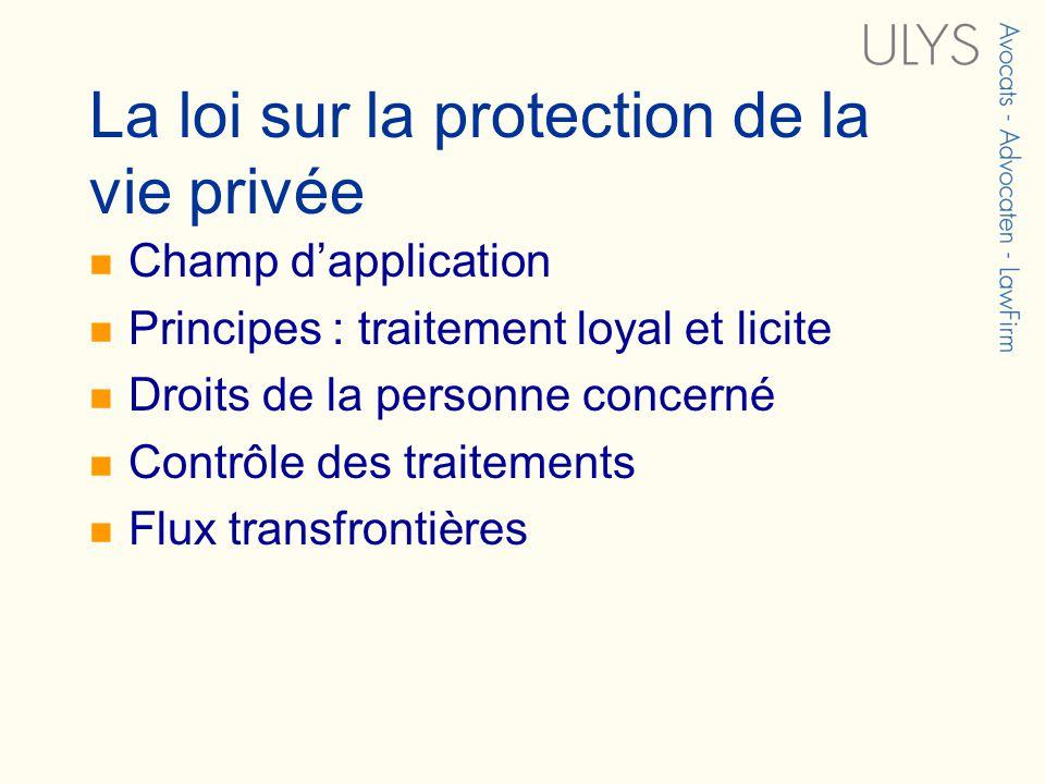 La loi sur la protection de la vie privée Champ dapplication Principes : traitement loyal et licite Droits de la personne concerné Contrôle des traite