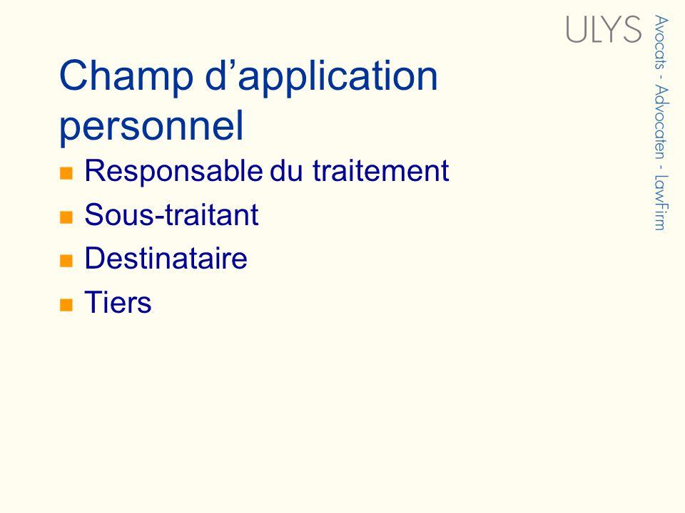 Champ dapplication personnel Responsable du traitement Sous-traitant Destinataire Tiers