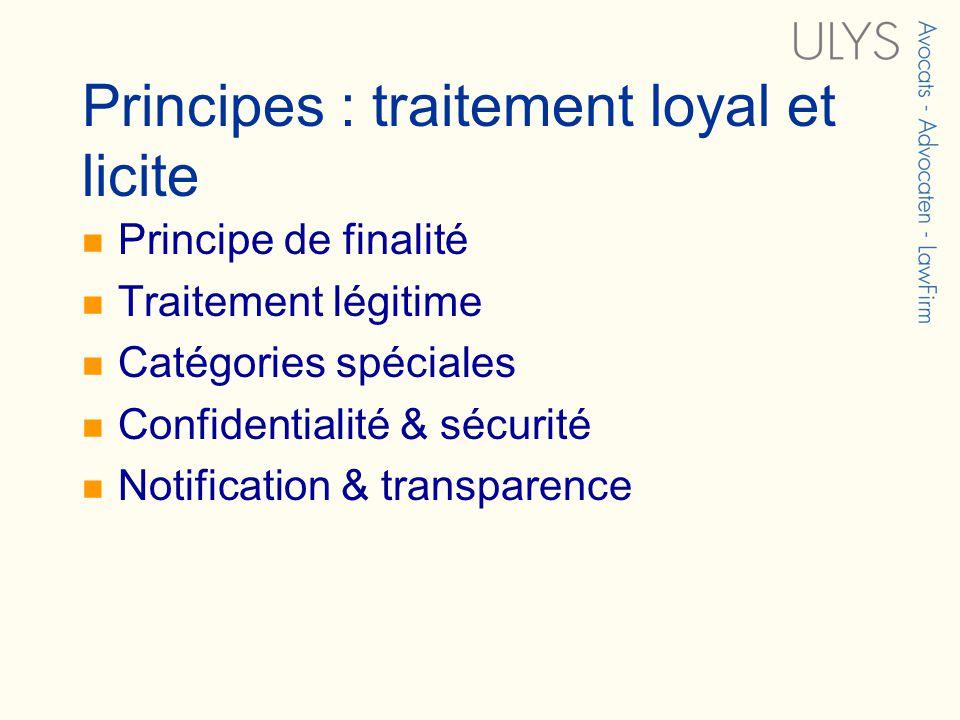 Principes : traitement loyal et licite Principe de finalité Traitement légitime Catégories spéciales Confidentialité & sécurité Notification & transparence