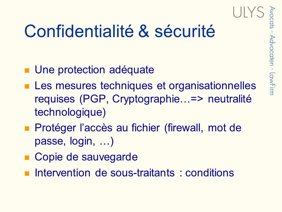 Confidentialité & sécurité Une protection adéquate Les mesures techniques et organisationnelles requises (PGP, Cryptographie…=> neutralité technologiq