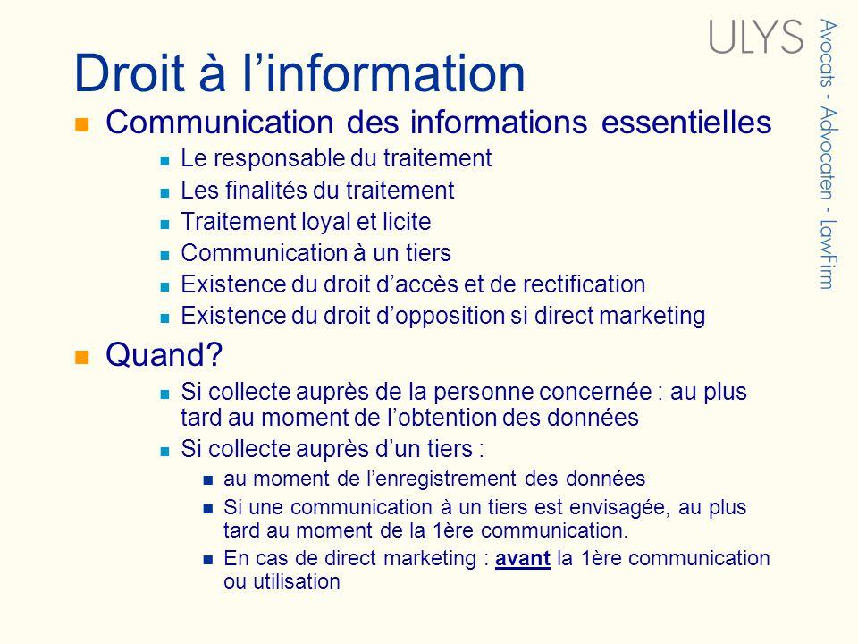 Droit à linformation Communication des informations essentielles Le responsable du traitement Les finalités du traitement Traitement loyal et licite C
