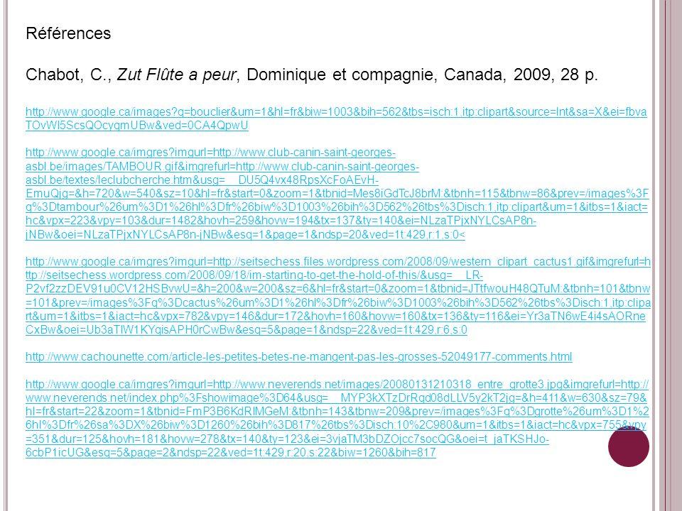 Références Chabot, C., Zut Flûte a peur, Dominique et compagnie, Canada, 2009, 28 p. http://www.google.ca/images?q=bouclier&um=1&hl=fr&biw=1003&bih=56