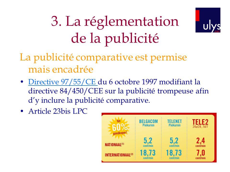 3. La réglementation de la publicité La publicité comparative est permise mais encadrée Directive 97/55/CE du 6 octobre 1997 modifiant la directive 84