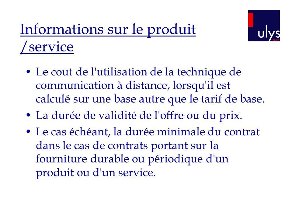 Informations sur le produit /service Le cout de l utilisation de la technique de communication à distance, lorsqu il est calculé sur une base autre que le tarif de base.